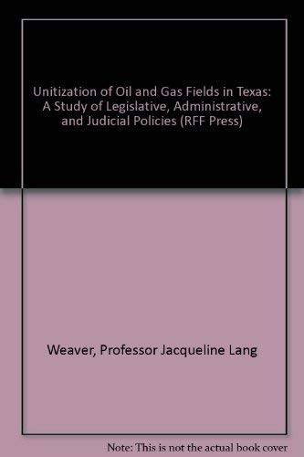 Unitization of Oil and Gas Fields in Texas : A Study of Legislative, Administrative, and Judicial ...
