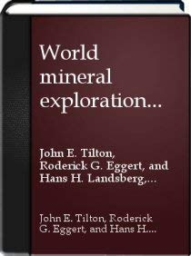 World Mineral Exploration: Trends and Economic Issues (RFF Press): Tilton, John E. and Roderick G. ...