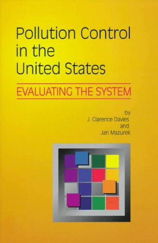 Pollution Control in the United States: Evaluating: J. Clarence Davies,