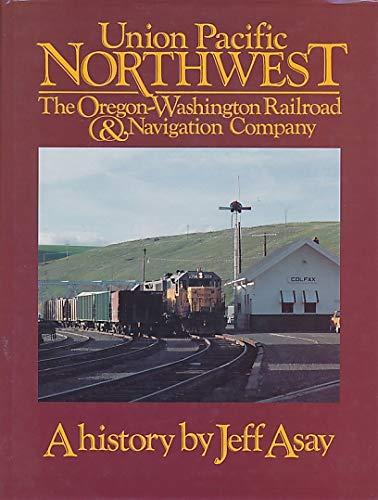 9780915713219: Union Pacific Northwest: The Oregon-Washington Railroad & Navigation Company