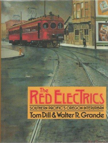 The Red Electrics: Southern Pacific's Oregon Interurban: Tom Dill; Walter R. Grande