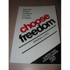 Choose Freedom: Have, Be, & Do Whatever: Virginia Lloyd