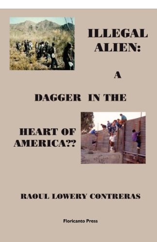 The Illegal Alien: a Dagger into the Heart of America??: Lowery Contreras, Raoul