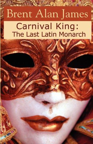 Carnival King: The last Latin Monarch: James, Brent Alan