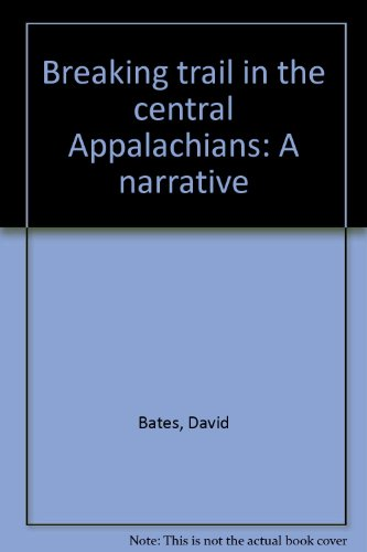 9780915746354: Breaking trail in the central Appalachians: A narrative