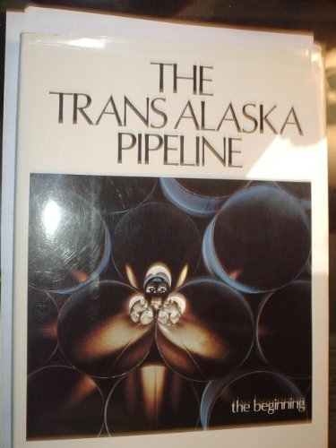 The Trans Alaska Pipeline: The Beginning Volume: Allen, Lawrence J.;Conte,