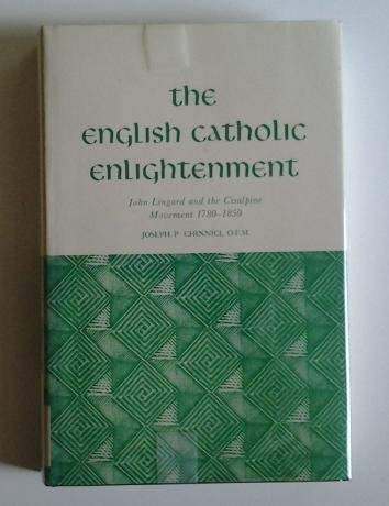 The English Catholic Enlightenment: John Lingard and the Cisalpine Movement, 1780-1850: CHINNICI,. ...