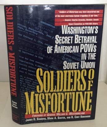 Soldiers of Misfortune: Washington's Secret Betrayal of: James D. Sanders,