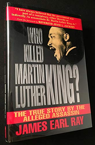Who Killed Martin Luther King? The True Story by the Alleged Assassin.