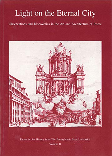 Light on the eternal city; observations and discoveries in the art and architecture of Rome