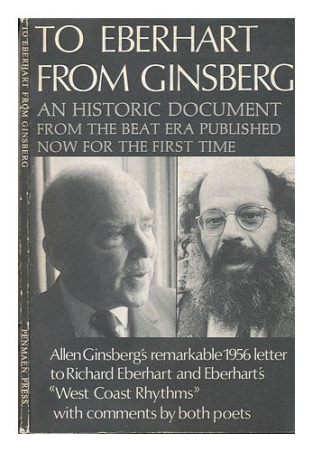 To Eberhart from Ginsberg: A Letter about Howl, 1956 an Explanation by Allen Ginsberg of His ...