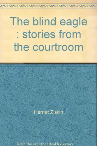 The Blind Eagle: Stories from the courtroom: Ziskin, Harriet