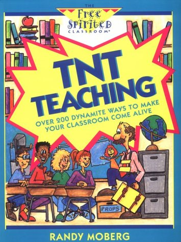 9780915793648: Tnt Teaching: Over 200 Dynamite Ways to Make Your Classroom Come Alive (Free Spirited Classroom Series)