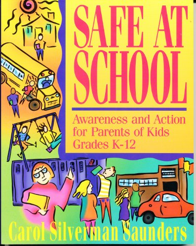 Safe at School: Awareness and Action for Parents of Kids Grades K-12: Saunders, Carol Silverman; ...