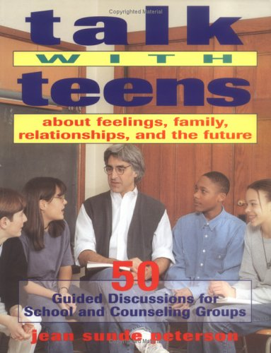 9780915793884: Talk With Teens About Feelings, Family, Relationships, and the Future: 50 Guided Discussions for School and Counseling Groups