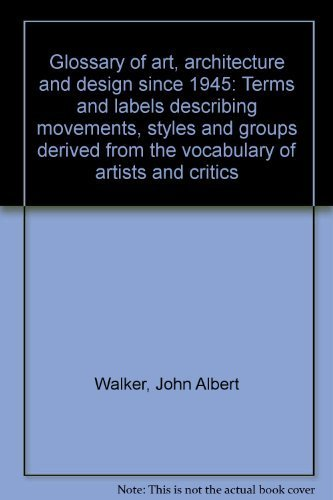 9780915794010: Glossary of art, architecture and design since 1945: Terms and labels describing movements, styles and groups derived from the vocabulary of artists and critics