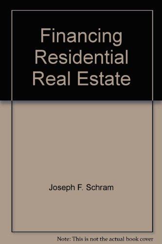 Financing Residential Real Estate: Schram, Joseph F.,
