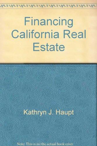 Financing California Real Estate: Kathryn J. Haupt;
