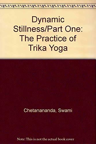 Dynamic Stillness/Part One: The Practice of Trika Yoga: Chetanananda, Swami