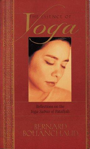 The Essence of Yoga: Reflections on the: Bouanchaud, Bernard