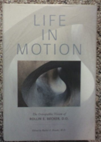 Life in Motion: The Osteopathic Vision of: Becker, Rollin E.