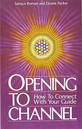 9780915811052: Opening to Channel: How to Connect with Your Guide (Sanaya Roman)