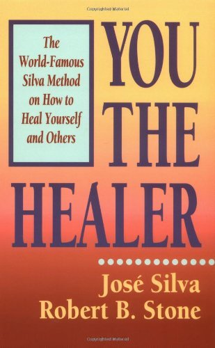 You the Healer: The World-Famous Silva Method on How to Heal Yourself and Others: Jose Silva, ...