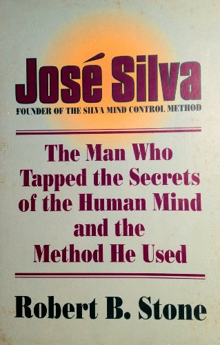 9780915811298: Jose Silva: The Man Who Tapped the Secrets of the Human Mind and the Method He Used