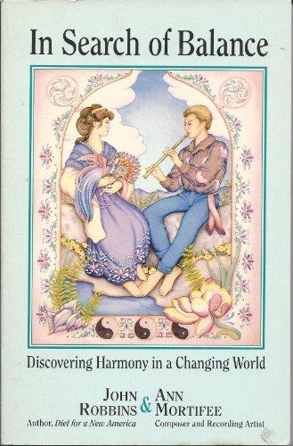 In Search of Balance: Discovering Harmony in: Robbins, John, Mortifee,