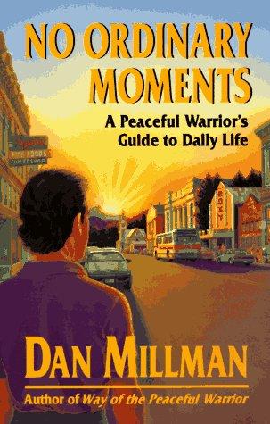 9780915811403: No Ordinary Moments a Peaceful Warrior's Guide to Daily Life: Peaceful Warrior's Approach to Daily Life (Millman, Dan)