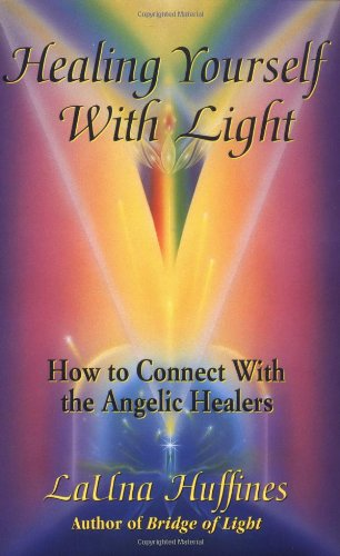 9780915811564: Healing Yourself with Light: How to Connect with the Angelic Healers (The Awakening Life)