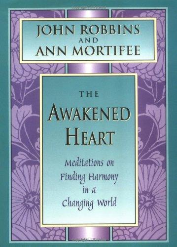 The Awakened Heart: Finding Harmony in a: Robbins, John, Mortifee,
