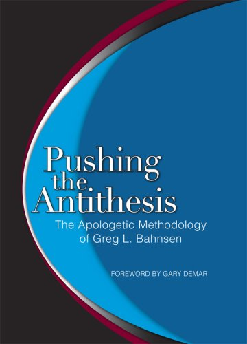 9780915815609: Pushing the Antithesis: The Apologetic Methodology of Greg L. Bahnsen