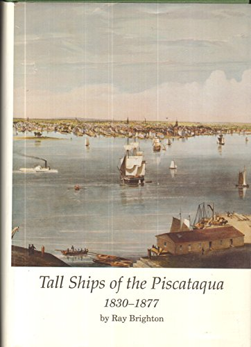 Tall Ships of the Piscataqua, 1830-1877 (Publication / Portsmouth Marine Society): Brighton, ...