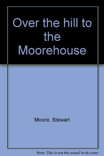 Over the hill to the Moorehouse: Stewart Moore
