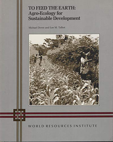 9780915825196: To Feed the Earth: Agro-Ecology for Sustainable Development (World Resources Institute report)