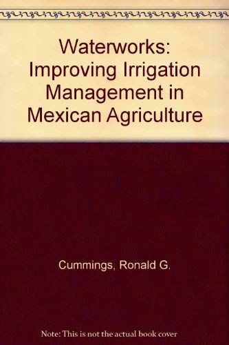 Waterworks: Improving Irrigation Management in Mexican Agriculture: Brajer, Victor, Cummings, ...