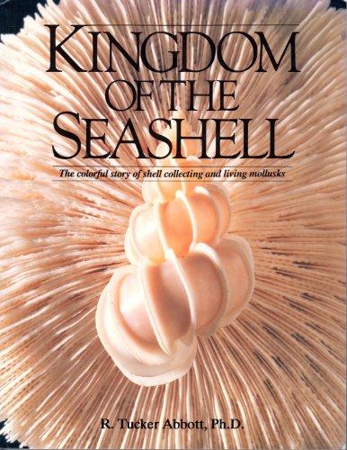 Kingdom of the Seashell: The Colorful Story: R. Tucker Abbott
