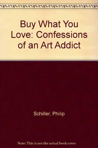9780915829699: Buy What You Love : Confessions of an Art Addict