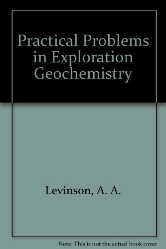 Practical Problems In Exploration Geochemistry: A. A. Levinson,