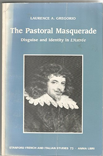 The Pastoral Masquerade: Disguise and Identity in L'Astree (Stanford French and Italian ...