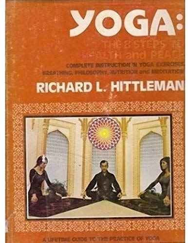 Yoga: The 8 Steps to Health and Peace: Richard L. Hittleman