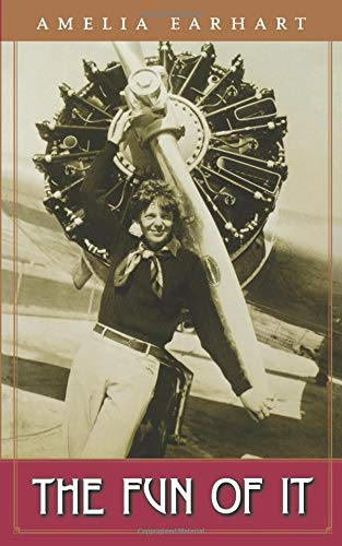 The Fun of It: Random Records of My Own Flying and of Women in Aviation - Earhart, Amelia