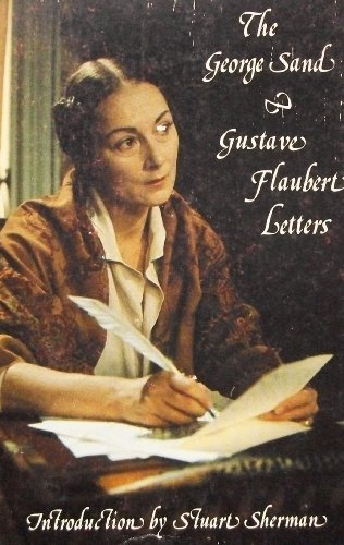 The George Sand and Gustave Flaubert Letters: G. Sand, G.