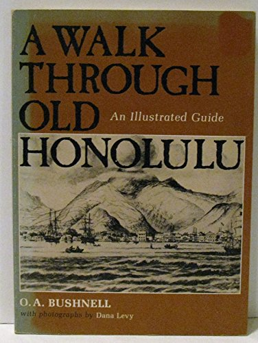 A Walk through Old Honolulu: An Illustrated Guide: Bushnell, O. A.