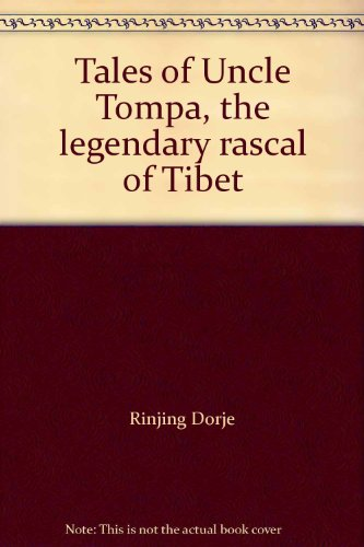 Tales of Uncle Tompa, the legendary rascal of Tibet: Dorje, Rinjing