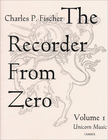 The Recorder from Zero: A Method for Beginners on Soprano Recorder, Vol. 1: Fischer, Charles P.