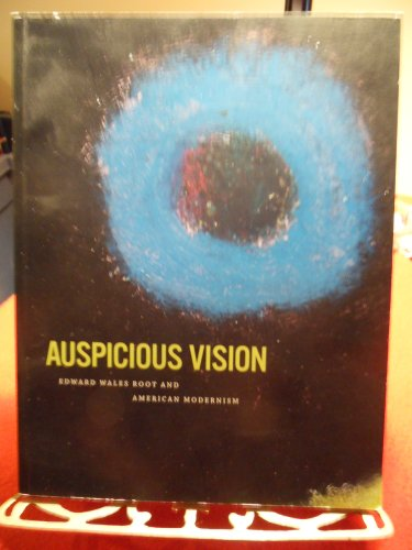 Auspicious Vision: Edward Wales Root and American Modernism: Mary E. Murray