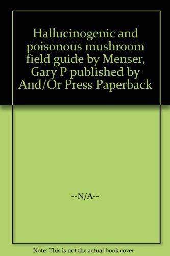 9780915904280 hallucinogenic and poisonous mushroom field guide rh abebooks com Psilocybin Mushroom Hallucinogenic Mushrooms Identification