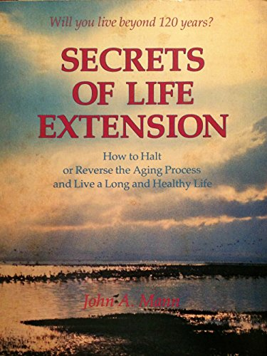 Secrets of life extension: A practical guide for the use of life-extension therapies: Mann, John A